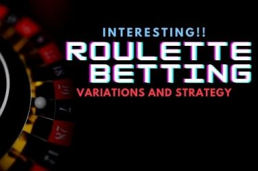 Interesting Roulette Betting Variations and Strategy