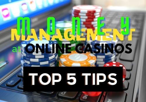 Money Management at Online Casinos Top 5 Tips