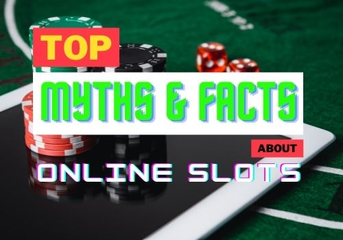 Top Myths and Facts About Online Slots